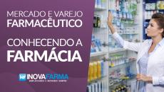 Mercado e Varejo Farmacêutico - Conhecendo a Farmácia