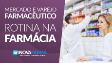 Mercado e Varejo Farmacêutico - Rotina na Farmácia